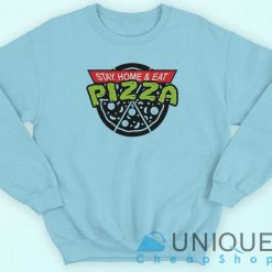 Stay Home and Eat Pizza Sweatshirt