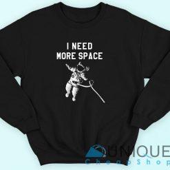 I Need More Space Sweatshirt