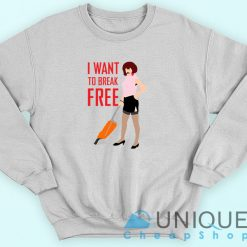 I Want to Break Free Sweatshirt