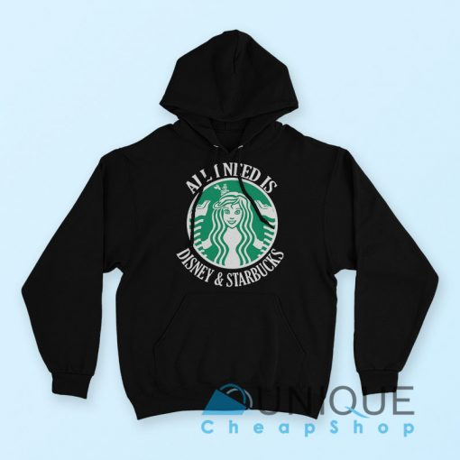 ll I Need Is Disney Starbucks Hoodie