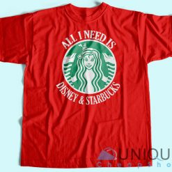 All I Need Is Disney Starbucks T-Shirt Red Unique Cheap T-shirt