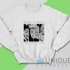 Bad Girl Villains Have More Fun Sweatshirt