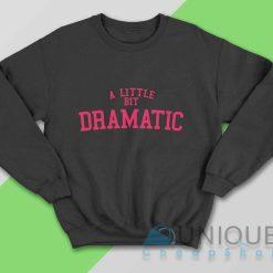 A Little Bit Dramatic Sweatshirt Color Black